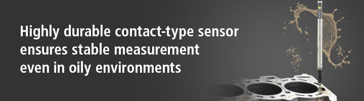 Highly durable contact-type sensor ensures stable measurement even in oily environments