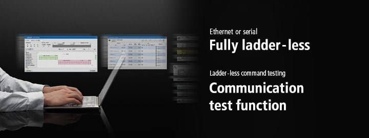 Ethernet or serial Fully ladder-less / Ladder-less command testing Communication test function